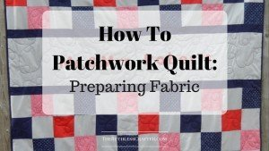 Preparing Fabric for A Patchwork Quilt